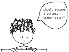 Should I become a science communicator?